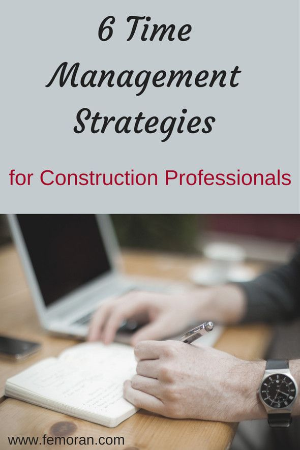 6 Time Management Tips For Construction Professionals F E Moran