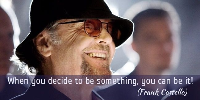 When you decide to be something, you can be it. (Frank