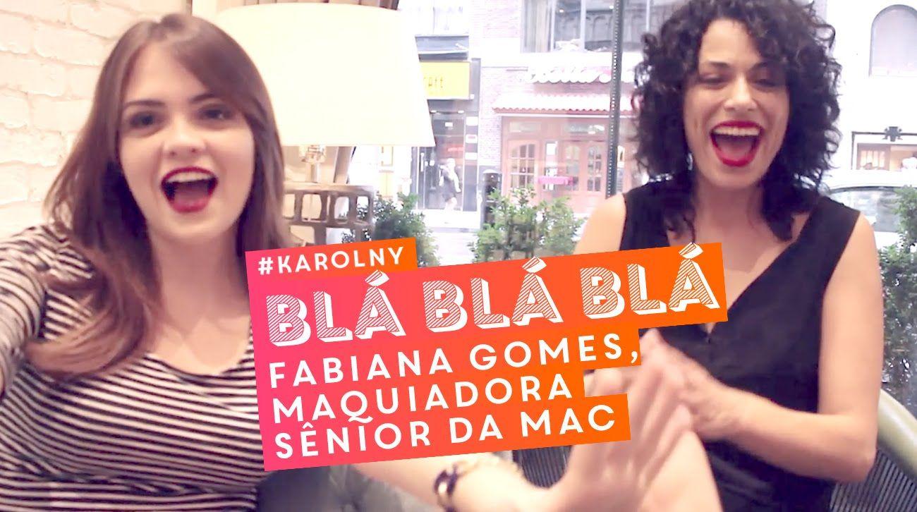 Blá Blá Blá: com Fabi Gomes, maquiadora sênior da MAC