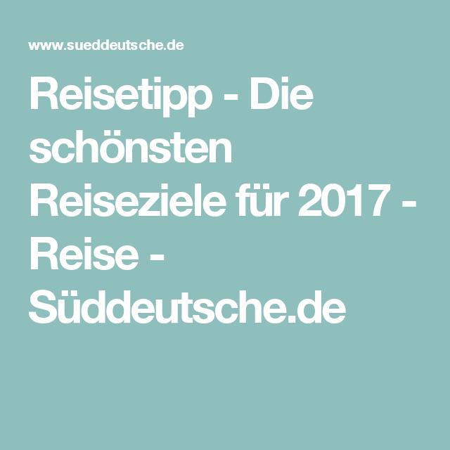 Reisetipp - Die schönsten Reiseziele für 2017 - Reise - Süddeutsche.de