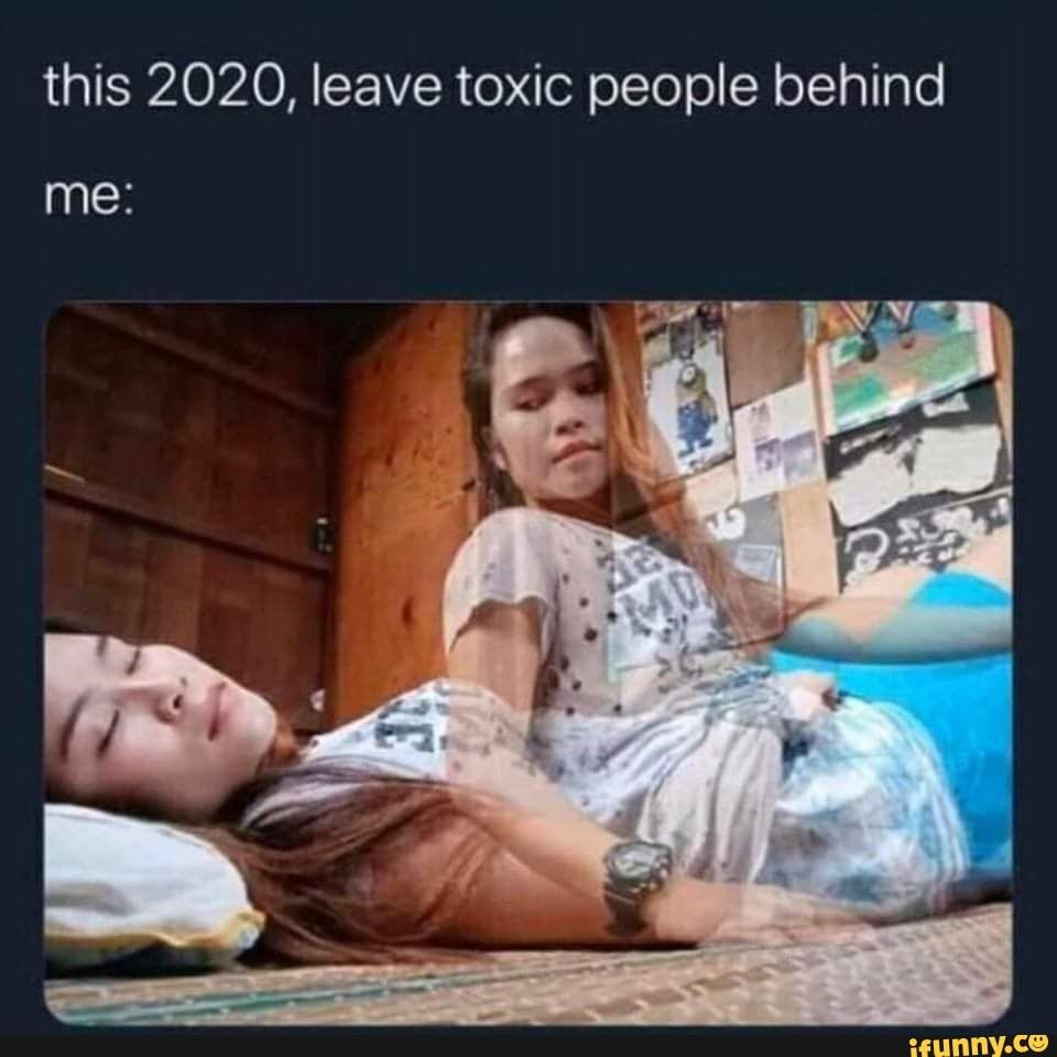 This 2020 Leave Toxic People Behind Ifunny Super Funny Memes Toxic People Dark Humour Memes