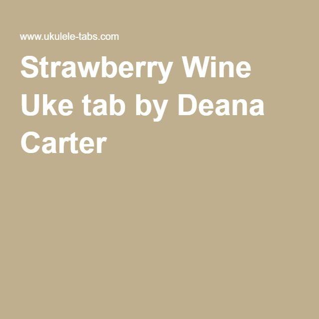 Strawberry Wine Uke Tab By Deana Carter Ukulele Pinterest