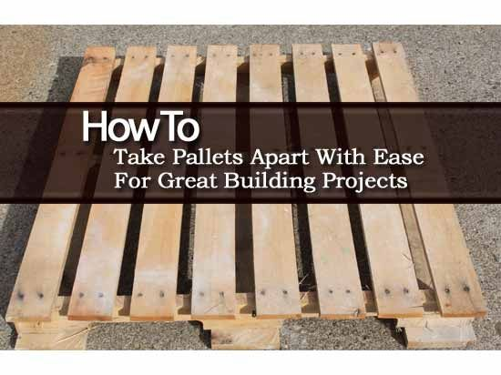 how to take pallets apart with ease for great building projects diy do it yourself projects. Black Bedroom Furniture Sets. Home Design Ideas