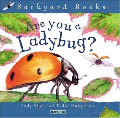 Are You a Ladybug? (Backyard Books) by Judy Allen http://www.amazon.com/dp/0753456036/ref=cm_sw_r_pi_dp_eCUQtb17G7MHY0ER
