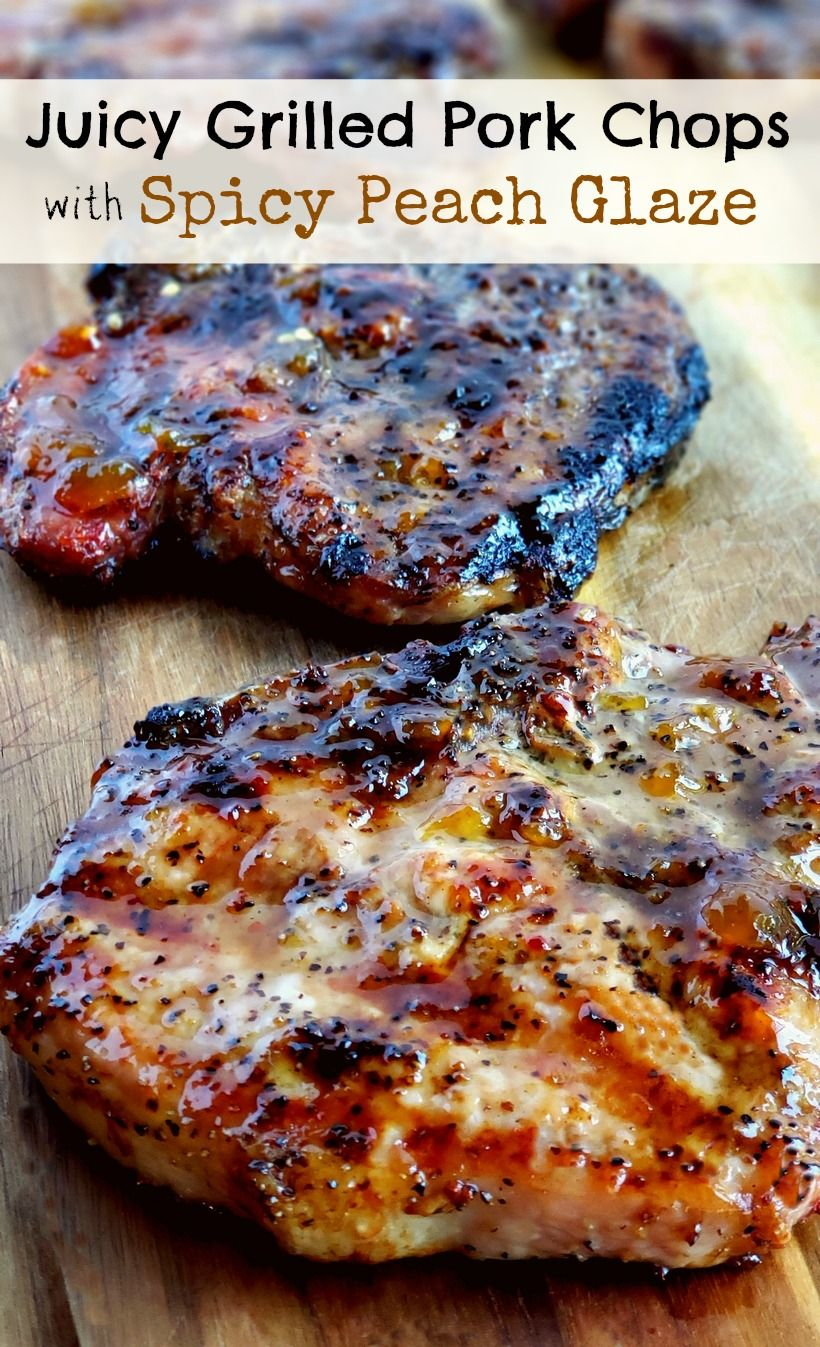 Juicy Grilled Pork Chops with Spicy Peach Glaze