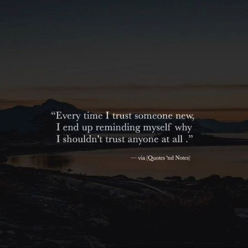 Every Time I Trust Someone New I End Up Reminding Myself Why I Shouldn T Trust Anyone At All Via Http Ift Never Trust Anyone Quotes Soul Quotes Cool Words