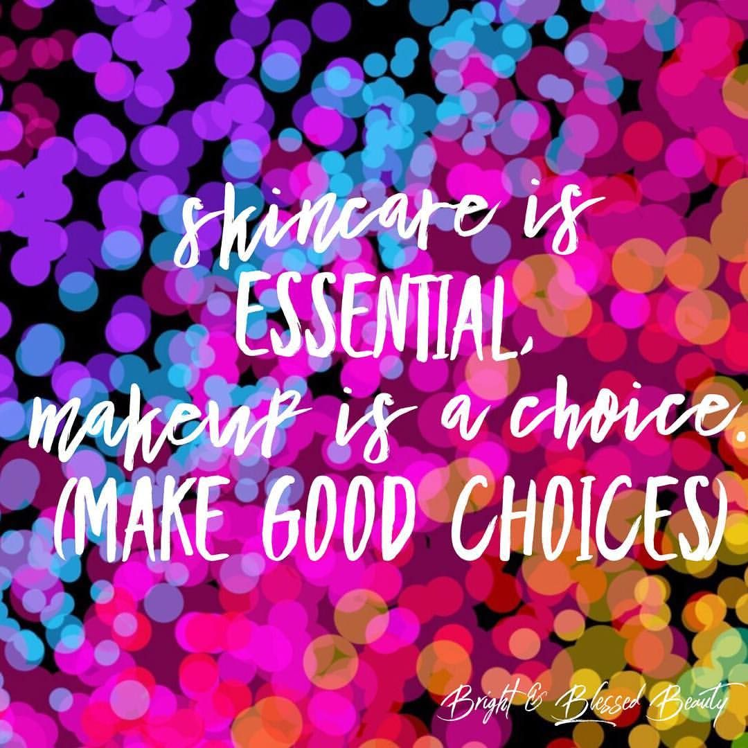 Skincare Is Essential Makeup Is A Choice Make Good Choices My Mom Always Used Make Good Choices When I Was A Kid Make Good Choices Made Goods How To Make