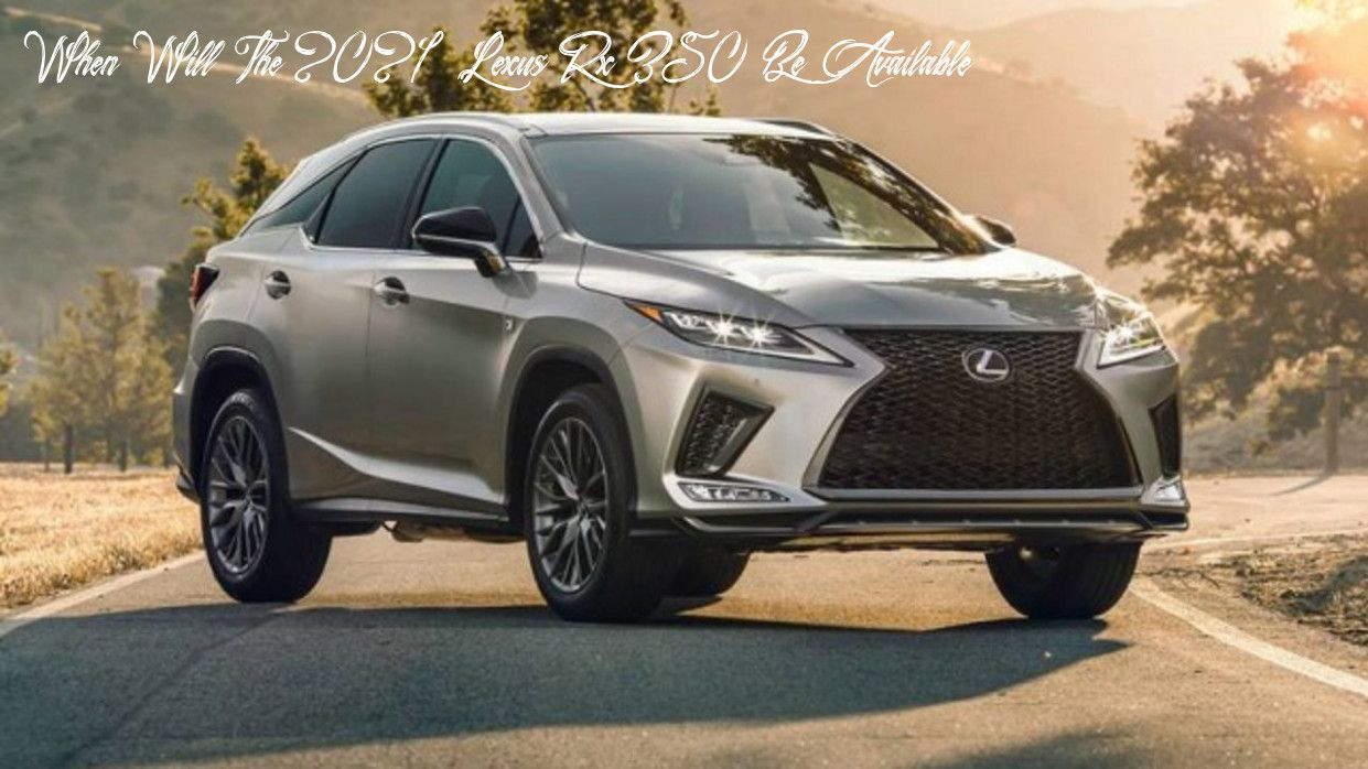 When Will The 2021 Lexus Rx 350 Be Available Redesign In 2020 Lexus Rx 350 Lexus Suv New Lexus