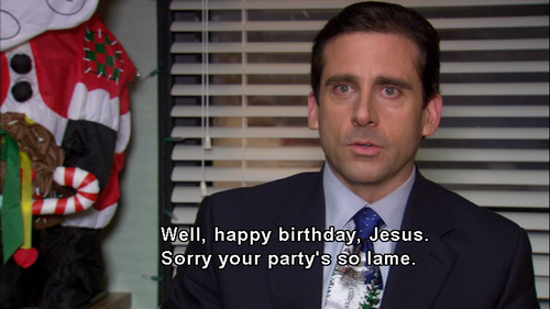 well, happy birthday jesus, sorry your party's so lame