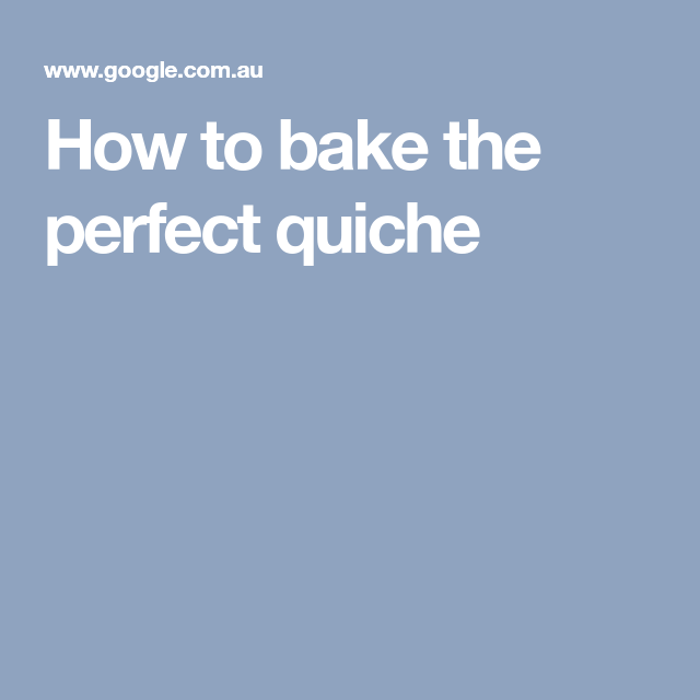 How To Bake The Perfect Quiche
