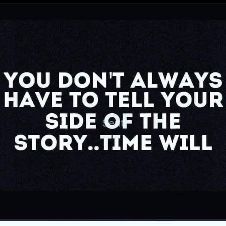 You Don T Always Have To Tell Your Side Of The Story Time Will