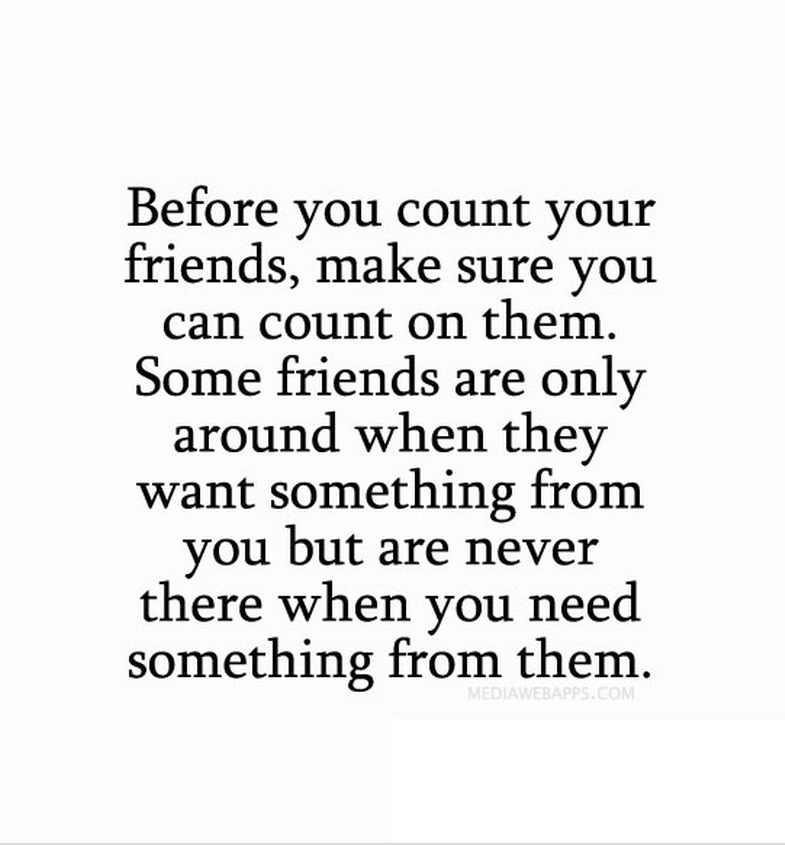 you can only count on yourself quotes | your friends, make sure