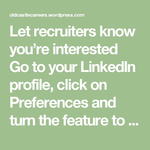 Let recruiters know you're interested Go to your LinkedIn profile, click on Preferences and turn the feature to on. You can designate location, industry, and even the size of companies you want to target. Worried about privacy or your current company finding out? According to LinkedIn,