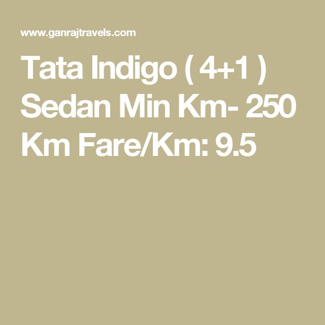 Tata Indigo ( 4+1 ) Sedan Min Km- 250 Km Fare/Km: 9.5