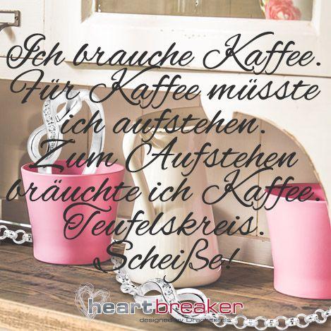 ich brauche kaffee f r kaffee m sste ich aufstehen zum aufstehen br uchte ich kaffee. Black Bedroom Furniture Sets. Home Design Ideas