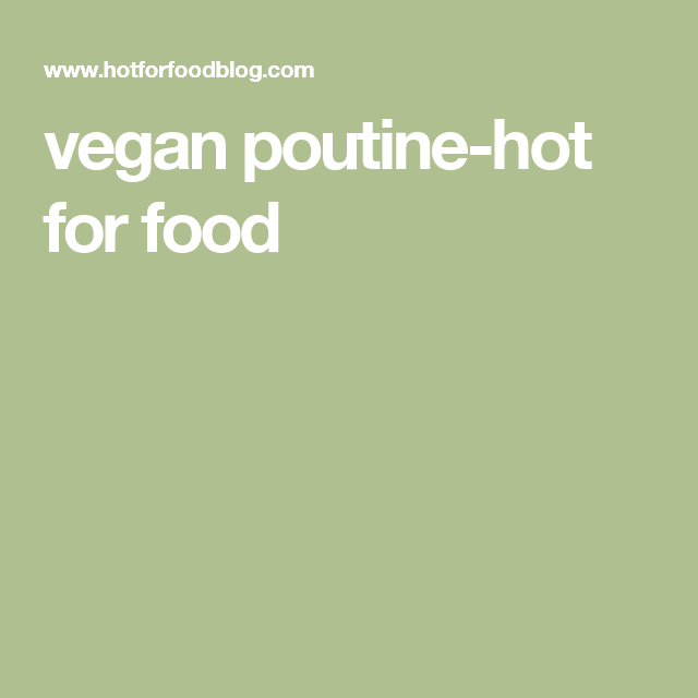 vegan poutine-hot for food