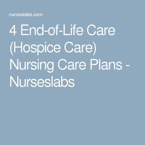4 End-of-Life Care (Hospice Care) Nursing Care Plans Discover more - care plan