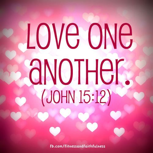 "Quotes About Uplifting One Another: ""Love One Another""…John 15:12."