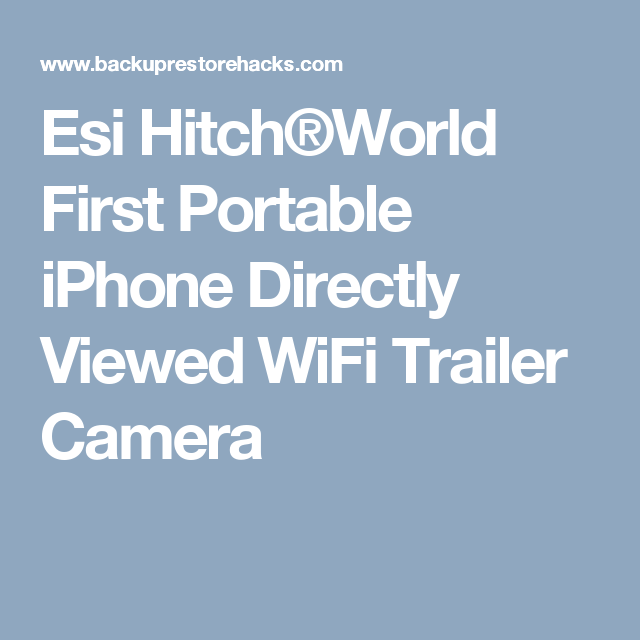 Esi Hitch®World First Portable iPhone Directly Viewed WiFi Trailer Camera