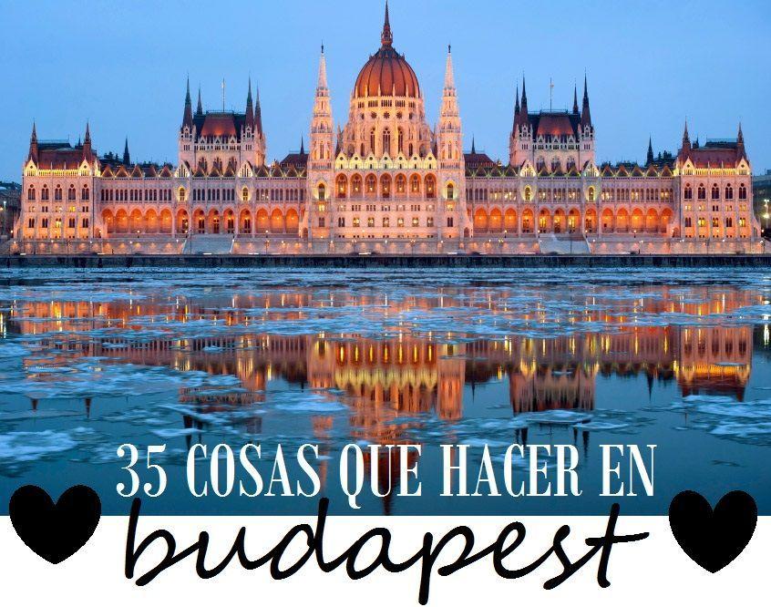 35 Cosas Que Ver Y Hacer En Budapest Vacances