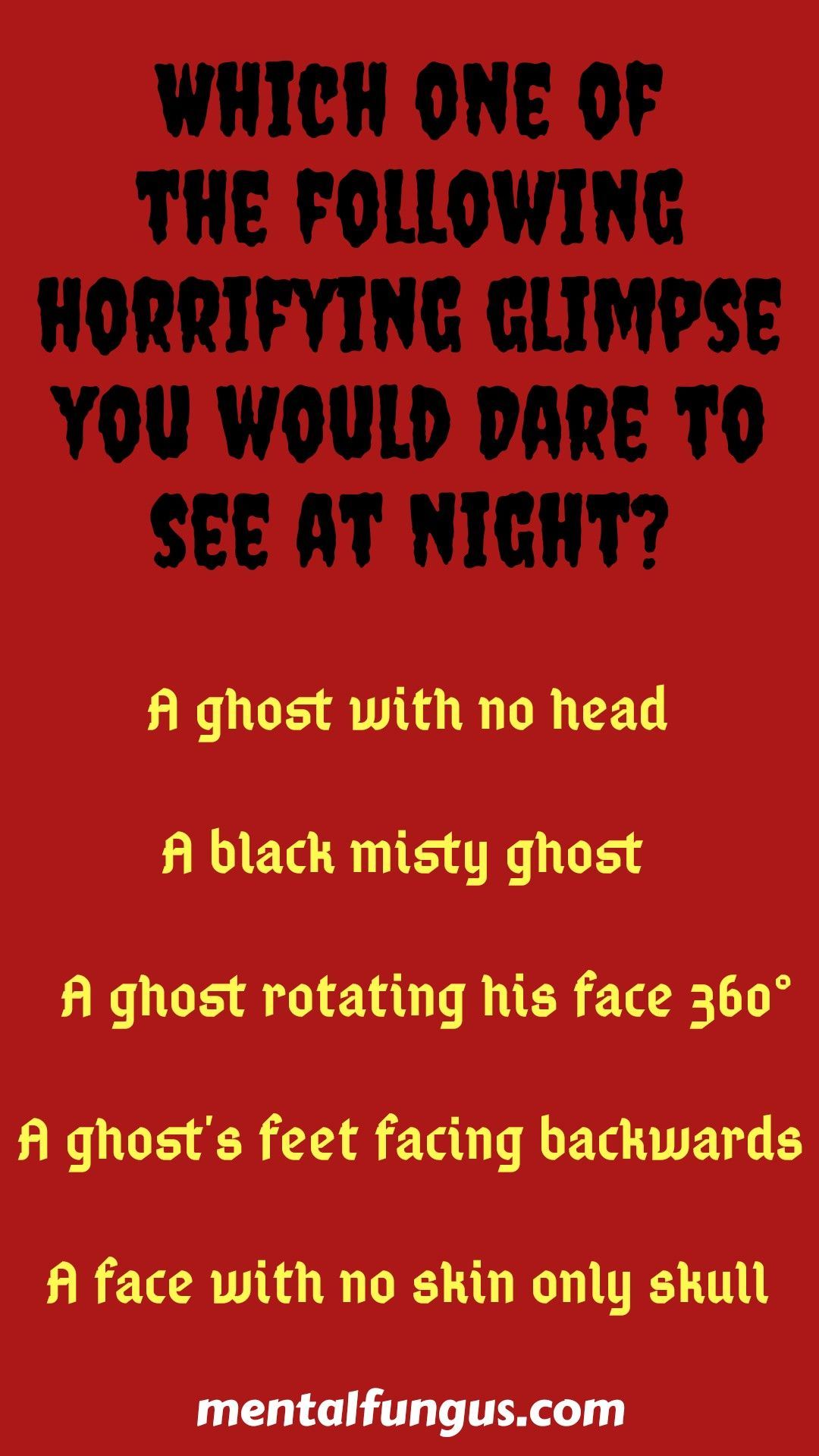 Which One Of The Following Horrifying Glimpse You Would Choose To See At Night Horror Quotes Scary Facts This Or That Questions