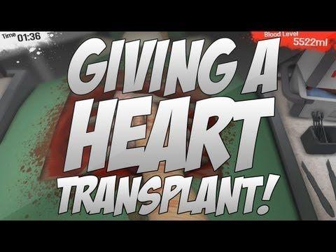 giving a heart transplant surgeon simulator 2013 youtube
