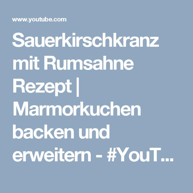 Sauerkirschkranz mit Rumsahne Rezept   Marmorkuchen backen und ...