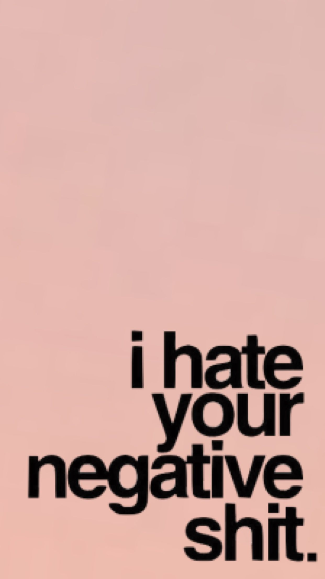 X files iphone wallpaper tumblr - I Hate Your Negative Shit Wallpaper Made By Laurette Instagram Laurette_evonen
