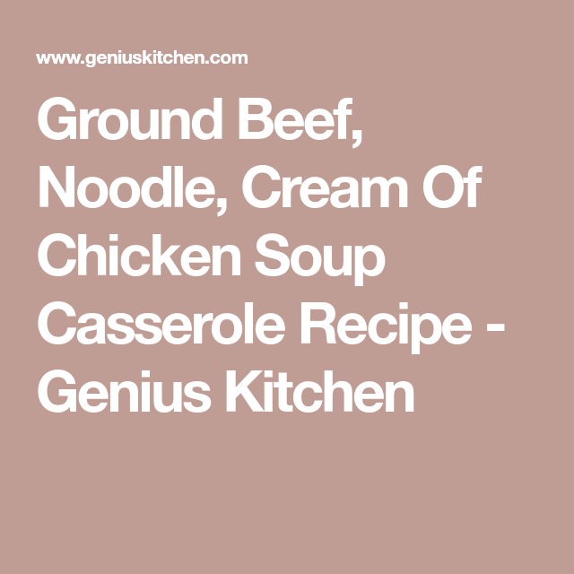 Ground Beef Noodle Cream Of Chicken Soup Casserole Recipe Food Com Recipe Cream Of Chicken Soup Cream Of Chicken Beef And Noodles