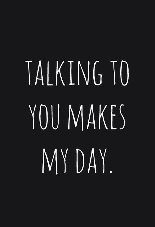 Talking To You Makes My Day Pinterest Instagram