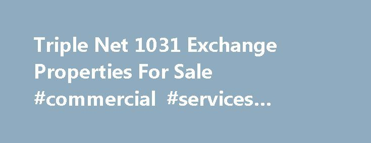 Triple Net  Exchange Properties For Sale Commercial Services