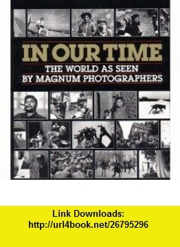 In Our Time The World as Seen by Magnum Photographers (Open Market Edition) (9780393311297) Jean Lacouture, William Manchester, Fred Ritchin , ISBN-10: 0393311295  , ISBN-13: 978-0393311297 ,  , tutorials , pdf , ebook , torrent , downloads , rapidshare , filesonic , hotfile , megaupload , fileserve