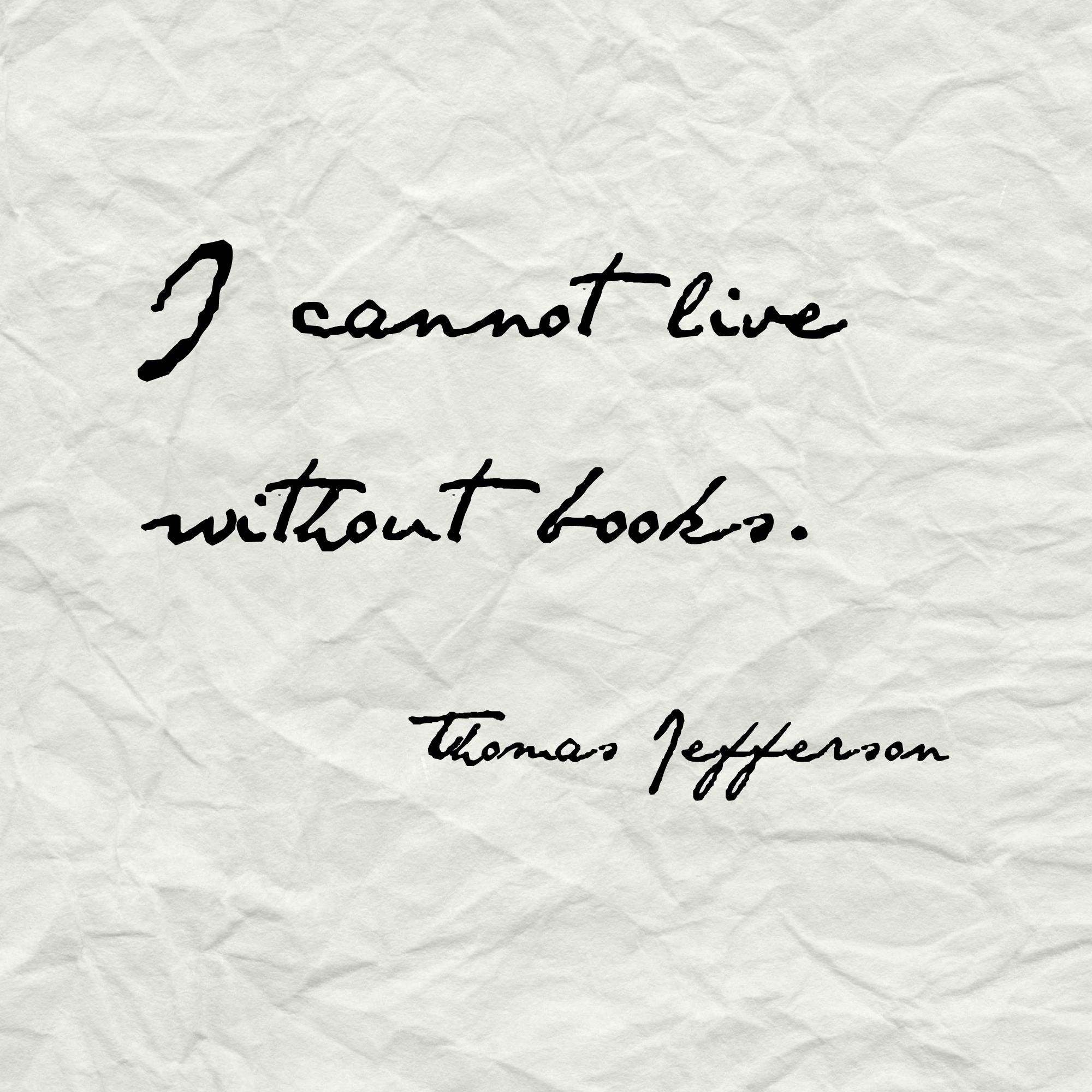 I Cannot Live Without Books. Thomas Jefferson #quotes #books