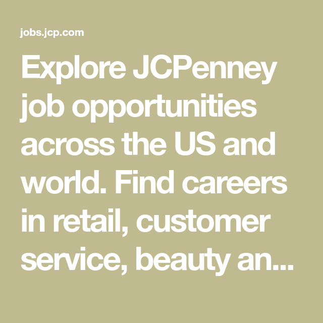 Explore Jcpenney Job Opportunities Across The Us And World Find Careers In Retail Customer Service Beauty And Much More Apply Job Opportunities Career Job