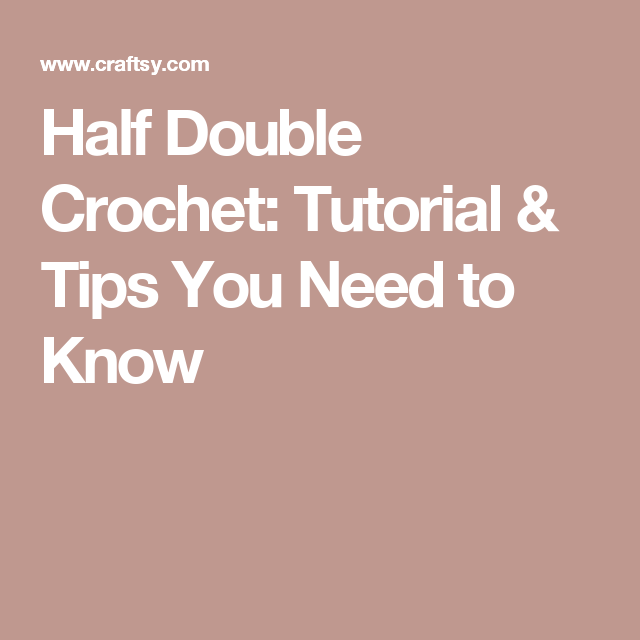 Half Double Crochet: Tutorial & Tips You Need to Know