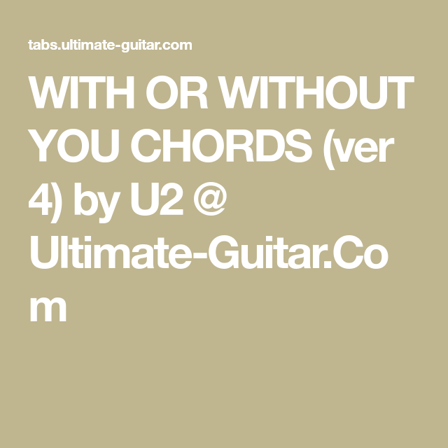 WITH OR WITHOUT YOU CHORDS (ver 4) by U2 @ Ultimate-Guitar.Com ...