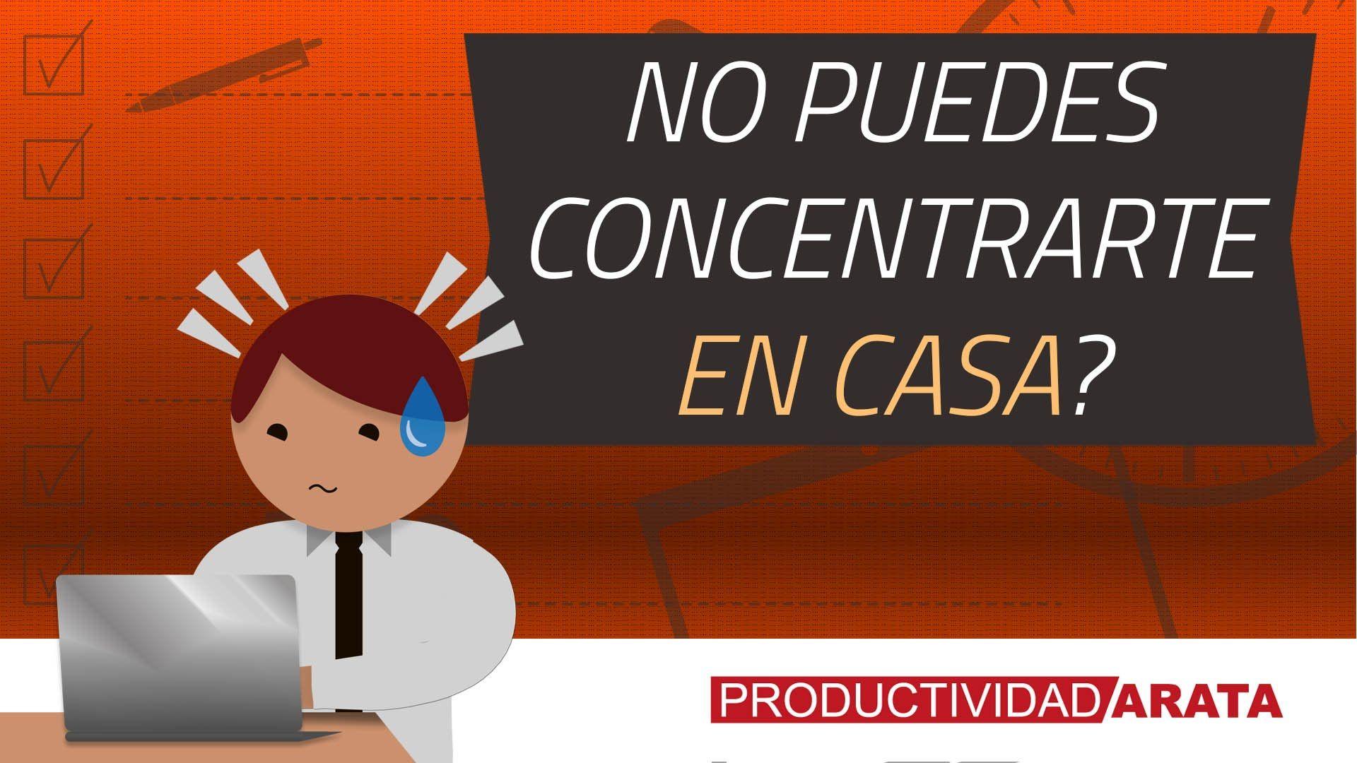 No puedes concentrarte en casa? | Productividad Arata 17
