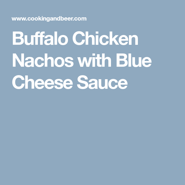 Buffalo Chicken Nachos with Blue Cheese Sauce
