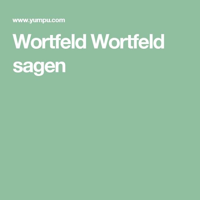 Wortfeld Wortfeld Sagen Wortfelder Wortfeld Sagen Und Felder