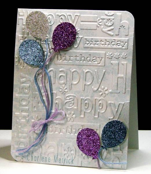 Handmade Birthday Card Birthday Words Embossing Folder Balloons Punched From Glitter Paper Luv How It Embossed Cards Cards Handmade Birthday Cards