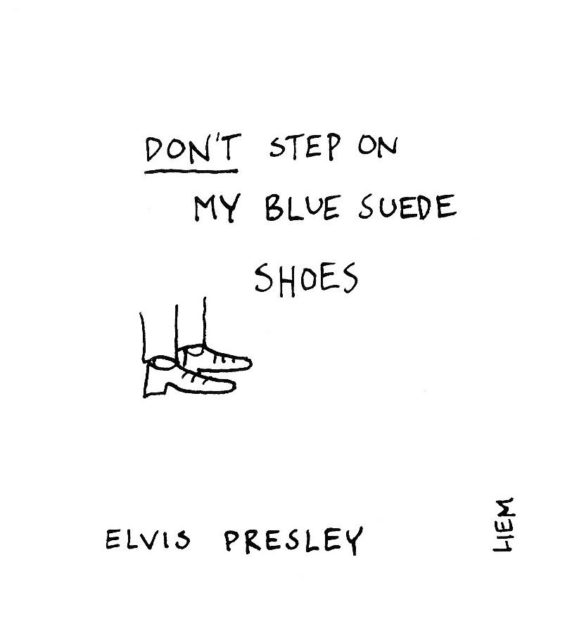 Lyric a little less conversation elvis presley lyrics : Elvis Presley. Blue Suede Shoes. 365 illustrated lyrics project ...
