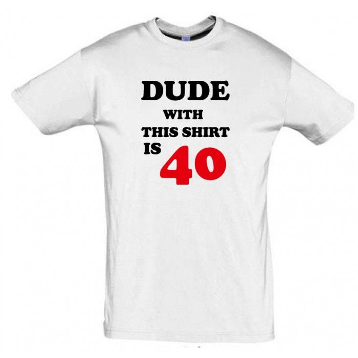 Dde with this shirt is 40 T shirt #giftideas