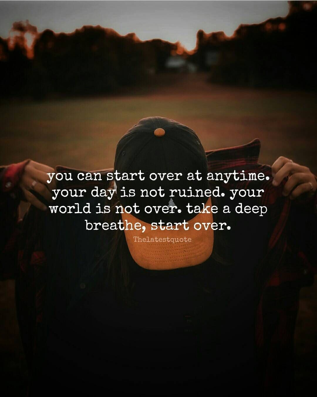 You Can Start Over At Anytime Your Day Is Not Ruined Your World Is Not Over Take A Deep Breathe Start Over Thinking Quotes Breathe Quotes Emotional Quotes