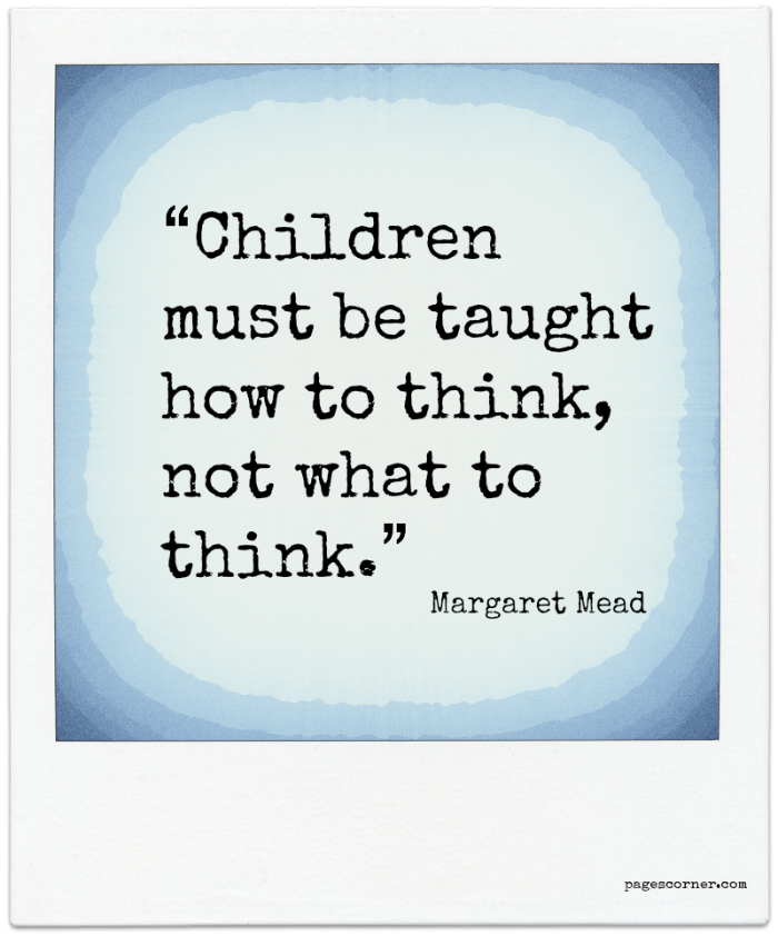 Children Must Be Taught How To Think Not What To Think Margaret