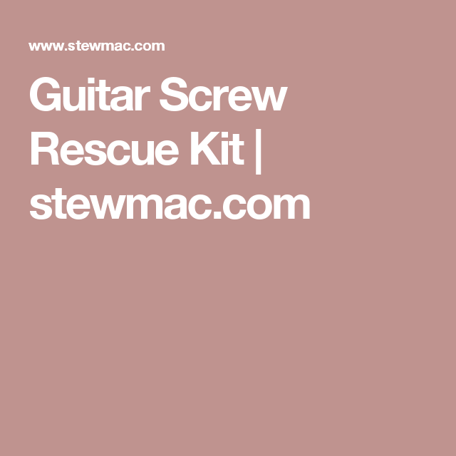 Guitar Screw Rescue Kit | stewmac.com