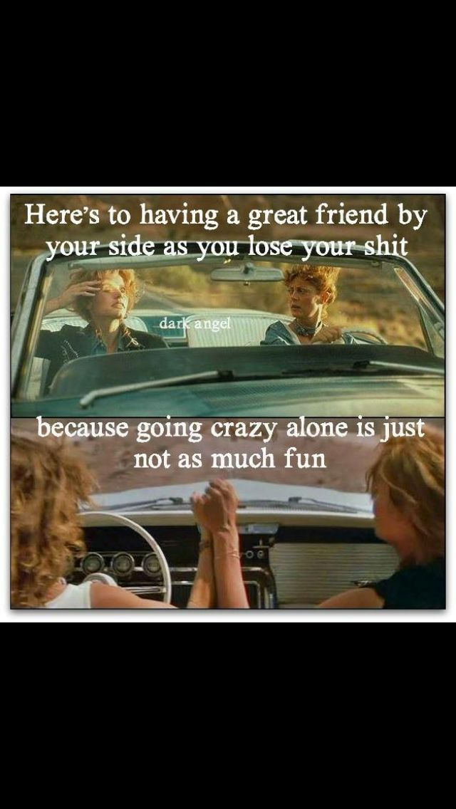 Thelma and Louise … | Friendship | Best friend quotes ...