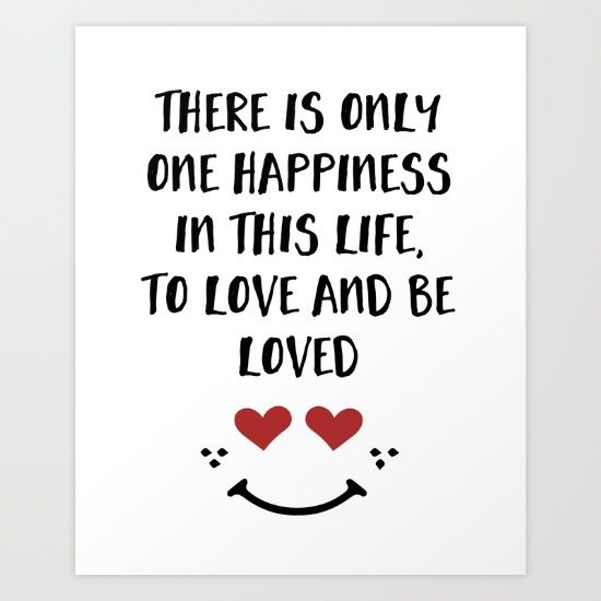 There Is Only One Happiness In This Life To Love And Be Loved Happiness Valentines Day Quote The Valentine S Day Quotes Quote Of The Day Counting Days Quotes