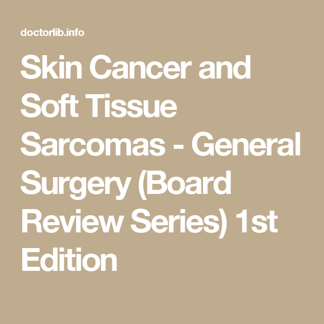 Skin Cancer And Soft Tissue Sarcomas General Surgery Board Review