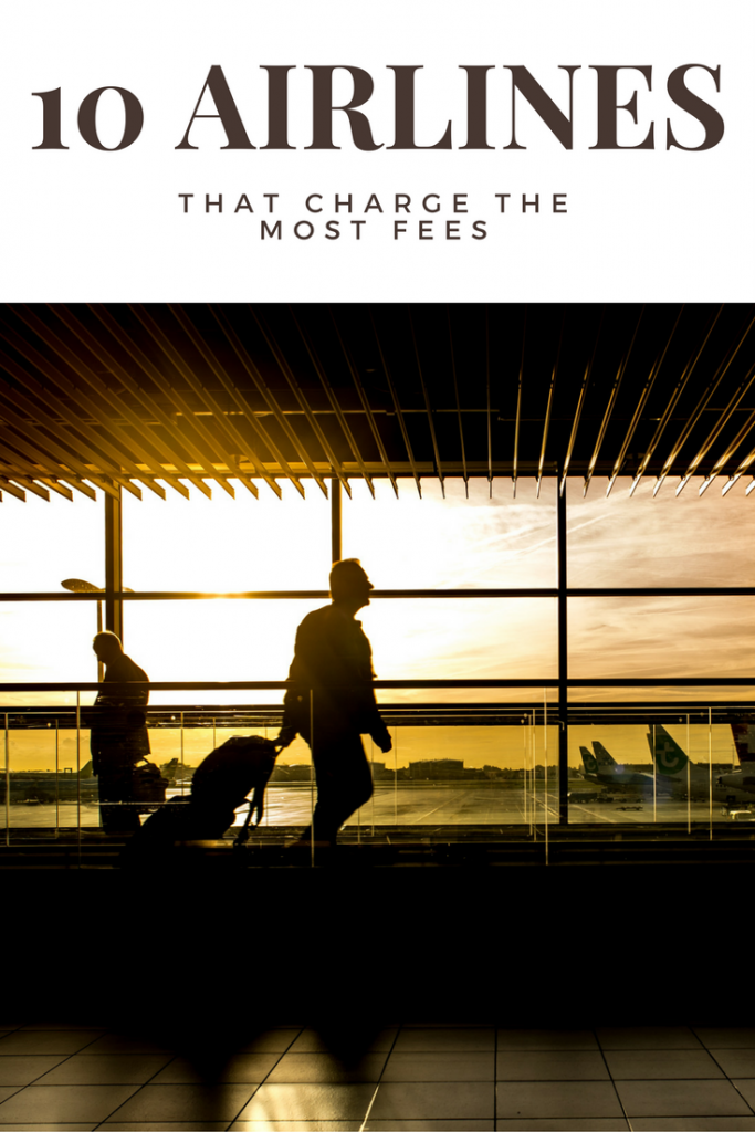 Here Are the 10 Airlines that Charge the Most Fees (2017