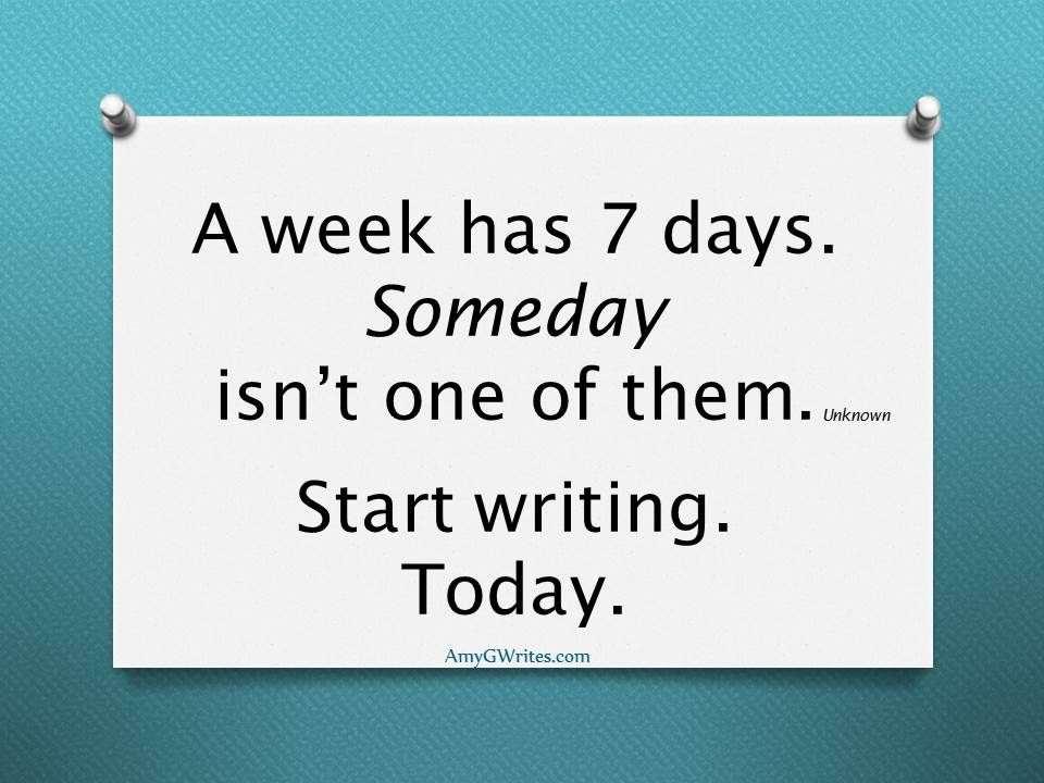 """A week has 7 days. *Someday* isn't one one of them."" #writing #inspiration #wisdom"